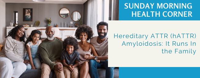 Hereditary ATTR (hATTR) Amyloidosis: It Runs In the Family